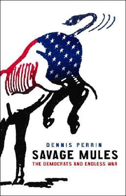 Savage Mules: The Democrats and Endless War